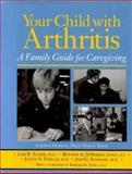 Your Child with Arthritis : A Family Guide for Caregiving, Tucker, Lori B. and DeNardo, Bethany A., 0801852935