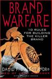 Brand Warfare : 10 Rules for Building the Killer Brand, D'Alessandro, David and Owens, Michelle, 0071362932