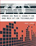Embodied Music Cognition and Mediation Technology, Leman, Marc, 0262122936