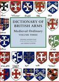 Dictionary of British Arms : Medieval Ordinary, Volume 3, Flower, Sarah and Woodcock, Thomas, 0854312935