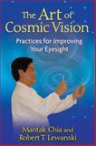 The Art of Cosmic Vision, Mantak Chia and Robert T. Lewanski, 1594772932