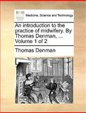 An Introduction to the Practice of Midwifery by Thomas Denman, Thomas Denman, 1170012930