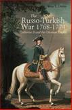 The Russo-Turkish War, 1768-1774 : Catherine II and the Ottoman Empire, Davies, Brian L., 1472512936