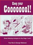 Keep Your Coooooool! : Stress Reducing Strategies for Key Stage 2 and 3, Rae, Tina and Robinson, George, 1873942931