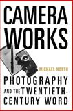 Camera Works : Photography and the Twentieth-Century Word, North, Michael, 0195332938