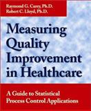 Measuring Quality Improvement in Healthcare : A Guide to Statistical Process Control Applications, Carey, Raymond G. and Lloyd, Robert C., 0527762938