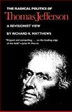 Radical Politics of Thomas Jefferson, Matthews, Richard K., 0700602933