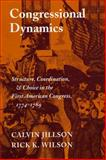 Congressional Dynamics : Structure, Coordination, and Choice in the First American Congress, 1774-1789, Jillson, Calvin and Wilson, Rick K., 0804722935