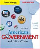Cengage Advantage Books: American Government and Politics Today, Brief Edition, 2012-2013, Schmidt, Steffen W. and Shelley, Mack C., 1111832935