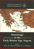 Metallurgy in the Early Bronze Age Aegean, Day, Peter M., 184217293X