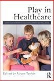 Play in Healthcare : Using Play to Promote Child Development and Wellbeing, , 0415712939