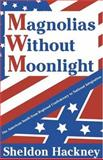 Magnolias Without Moonlight : The American South from Regional Confederacy to National Integration, Hackney, Sheldon, 0765802937