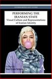 Performing the Iranian State : Visual Culture and Representations of Iranian Identity, , 085728293X