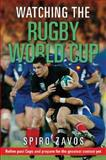 Watching the Rugby World Cup : Relive Past Cups and Prepare for the Greatest Contest Yet, Zavos, Spiro Bernard, 0958262934