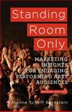 Standing Room Only : Marketing Insights for Engaging Performing Arts Audiences, Bernstein, Joanne Scheff, 1137282932