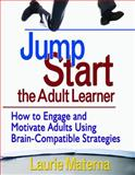 Jump-Start the Adult Learner : How to Engage and Motivate Adults Using Brain-Compatible Strategies, Materna, Laurie, 141295293X