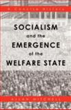 Socialism and the Emergence of the Welfare State, Allan Mitchell, 1466962933