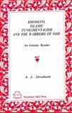 Khomeini, Islamic Fundamentalism and the Warriors of God : An Islamic Reader, Abraham, A. J., 1556052936