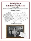 Family Maps of Dekalb County, Alabama, Deluxe Edition : With Homesteads, Roads, Waterways, Towns, Cemeteries, Railroads, and More, Boyd, Gregory A., 1420312936