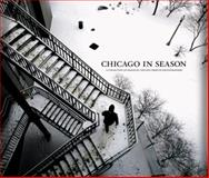 Chicago in Season : A Collection of Images by the Chicago Tribune Photographers, Chicago Tribune, 159725293X