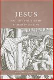 Jesus and the Politics of Roman Palestine, Richard A. Horsley, 1611172934