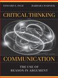 Critical Thinking and Communication : The Use of Reason in Argument, Inch, Edward S. and Warnick, Barbara, 0205672930