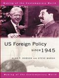 U. S. Foreign Policy since 1945, Dobson, Alan and Marsh, Steve, 0415172934