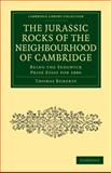 The Jurassic Rocks of the Neighbourhood of Cambridge : Being the Sedgwick Prize Essay For 1886, Roberts, Thomas, 1108002935