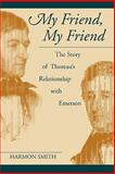 My Friend, My Friend : The Story of Thoreau's Relationship with Emerson, Smith, Harmon, 1558492933