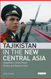 Tajikistan in the New Central Asia : Geopolitics, Great Power Rivalry and Radical Islam, Jonson, Lena, 1845112938