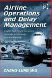 Airline Operations and Delay Management : Insights from Airline Economics Networks and Schedule Planning, Wu, Cheng-Lung, 075467293X