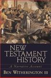 New Testament History : A Narrative Account, Witherington, Ben, III, 0801022932