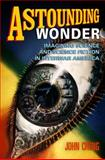 Astounding Wonder : Imagining Science and Science Fiction in Interwar America, Cheng, John, 0812222938