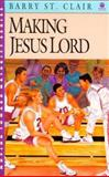 Making Jesus Lord, Barry St. Clair, 0896932931