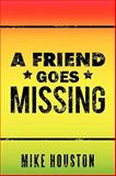 A Friend Goes Missing, Mike Houston, 1449032931