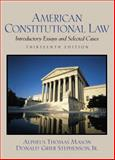 American Constitutional Law : Introductory Essays and Selected Cases, Mason, Alpheus Thomas and Stephenson, Donald Grier, 0130932930