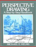 Perspective Drawing : A Step-by-Step Handbook, Helms, Michael E., 0136592937
