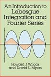 An Introduction to Lebesgue Integration and Fourier Series, Wilcox, Howard J. and Myers, David L., 0486682935