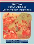 Effective Early Learning : Case Studies in Improvement, Pascal, Christine and Bertram, Tony, 0761972935