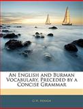 An English and Burman Vocabulary, Preceded by a Concise Grammar, G. H. Hough, 114554293X