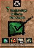 Seven Simple Steps to Green Your Church, Rebekah Simon-Peter, 1426702930