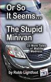 Or So It Seems - the Stupid Minivan, Robb P Lightfoot, 1482762935