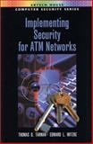 Implementing Security for ATM Networks, Tarman, Thomas D.  and Witzke, Edward L., 1580532934