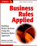 Business Rules Applied : Building Better Systems Using the Business Rules Approach, Von Halle, Barbara, 0471412937