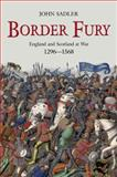 Border Fury : England and Scotland at War, 1296-1568, Sadler, John, 0582772931