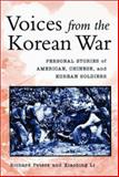 Voices from the Korean War : Personal Stories of American, Korean, and Chinese Soldiers, Peters, Richard and Li, Xiaobing, 0813122937