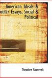 American Ideals and Other Essays, Social and Political, Theodore Roosevelt, 1110402937