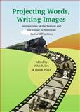Projecting Words, Writing Images : Intersections of the Textual and the Visual in American Cultural Practices, John R. Leo and Marek Paryz, 1443832936