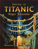 Journey to Titanic, Roger Bansemer, 1561642932