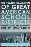 The Transformation of Great American School Districts : How Big Cities Are Reshaping Public Education, Boyd and Kerchner, Charles T., 1891792938